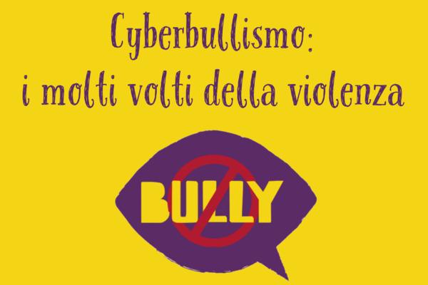 Cyberbullismo: i molti volti della violenza